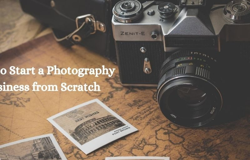 How to Start A Photography Business from scratch
