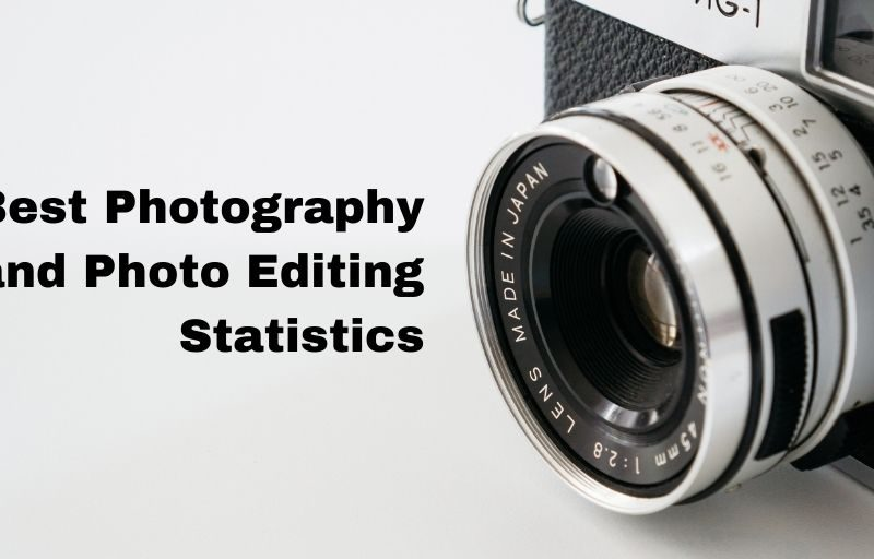 40+ Best Photography & Photo Editing Statistics for 2021