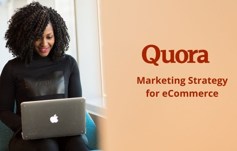 How To Use a Quora Marketing Strategy For eCommerce?