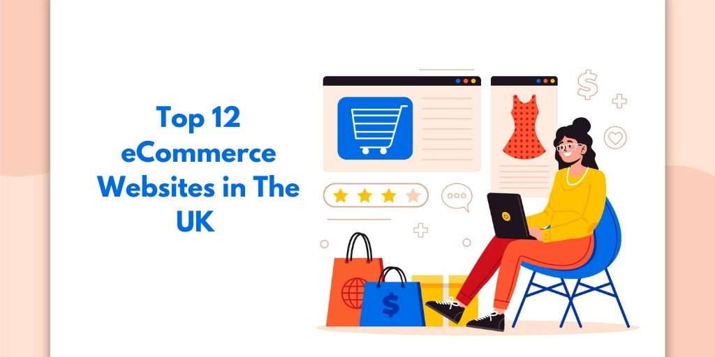 Top 12 eCommerce Websites in The UK To Enhance Your Shopping Experience