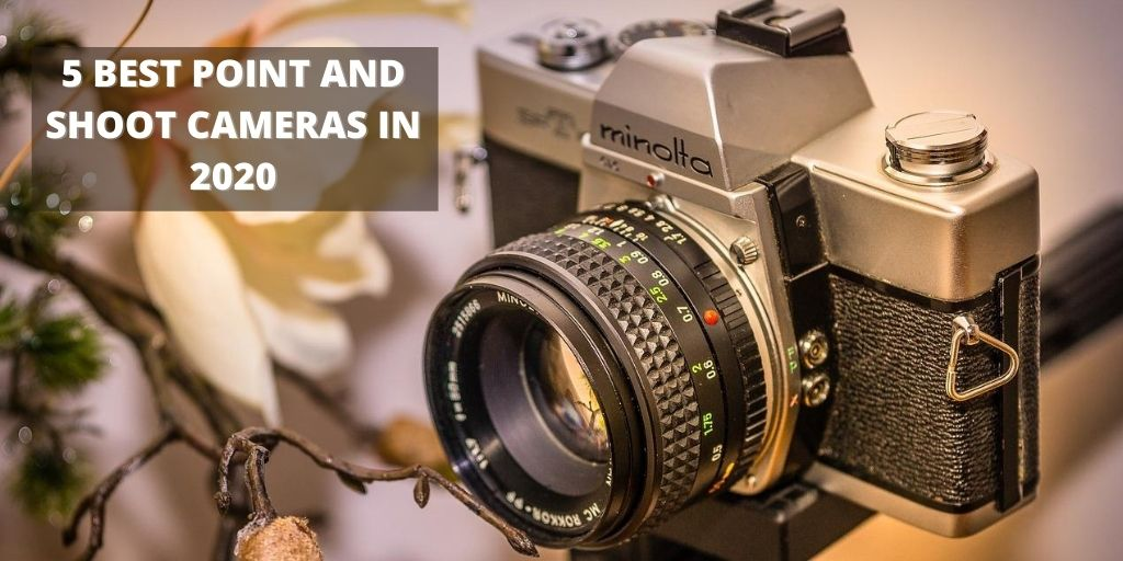 5 Best Point and Shoot Cameras that you can buy in 2020