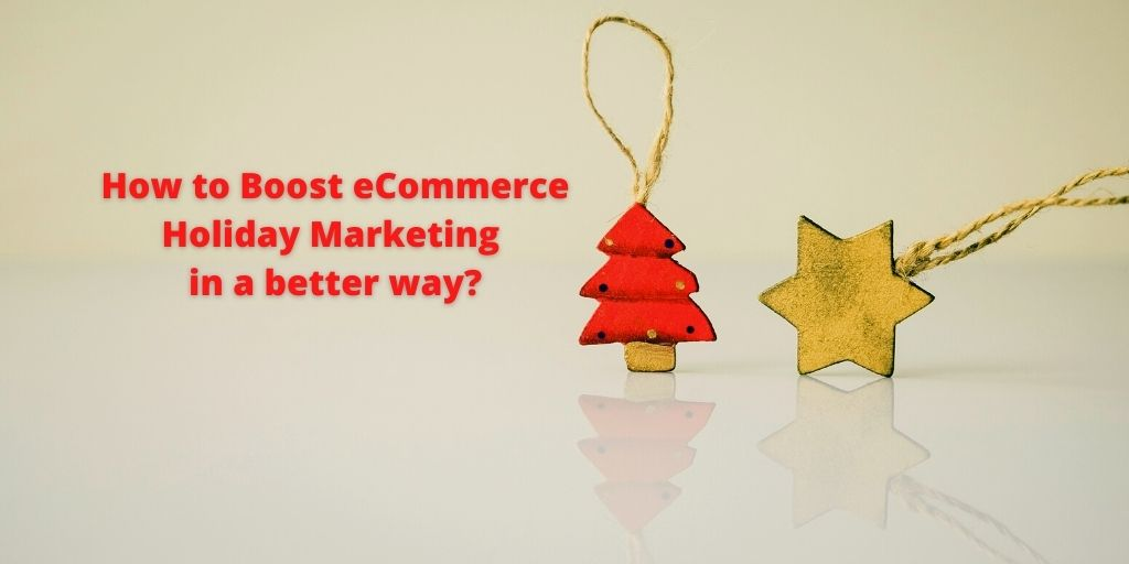 How to Boost eCommerce Holiday Marketing in a better way?