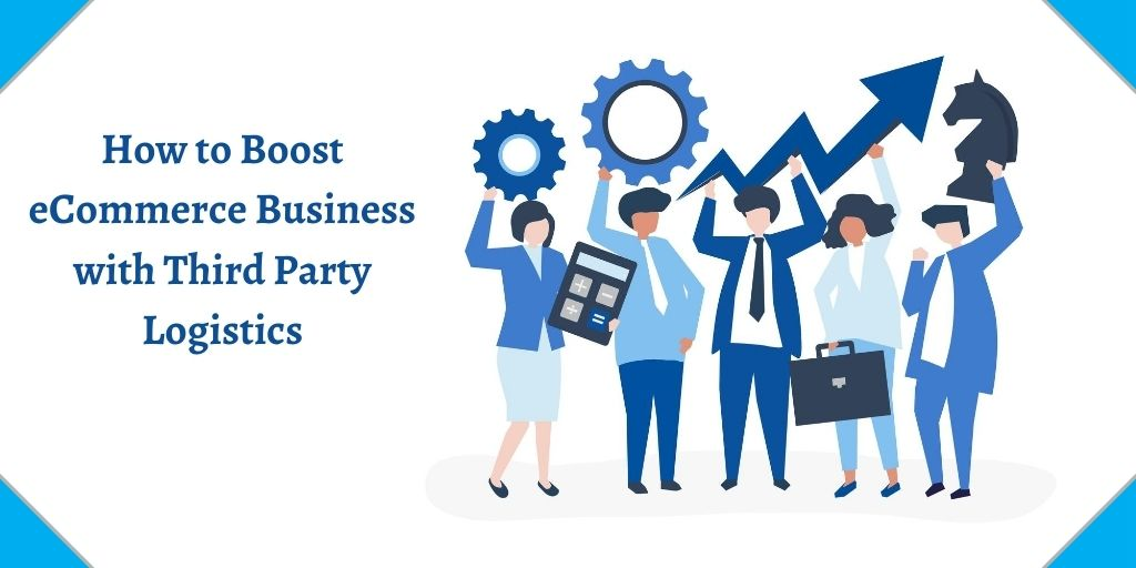 How to Boost eCommerce Business with Third Party logistics